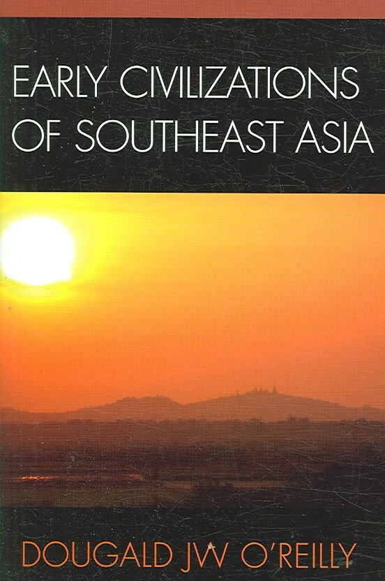 Early Civilizations of Southeast Asia - Dougald J.W. O'Reilly