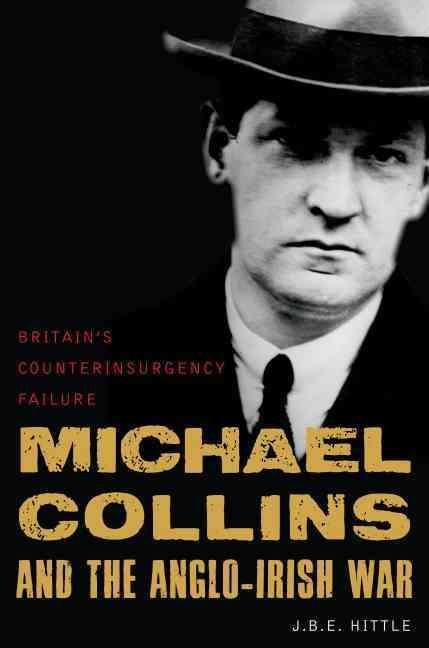 Michael Collins and the Anglo-Irish War - J.B.E. Hittle