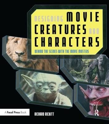 Designing Movie Creatures and Characters - Richard Rickitt