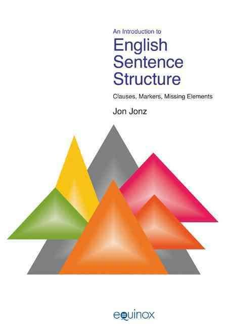 An Introduction to English Sentence Structure: Clauses, Markers, Missing Elements - Jon Jonz