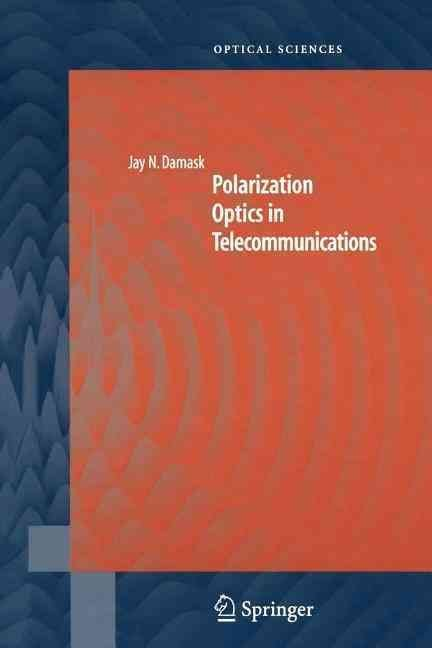 Polarization Optics in Telecommunications - Jay N. Damask