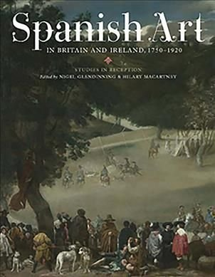 Spanish Art in Britain and Ireland, 1750-1920 - Nigel Glendinning