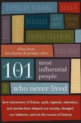 The 101 Most Influential People Who Never Lived - Allan Lazar