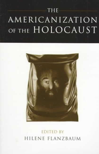 The Americanization of the Holocaust - Hilene Flanzbaum