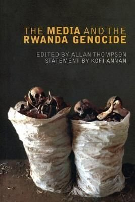The Media and the Rwanda Genocide - Allan Thompson