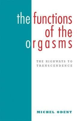The Functions of the Orgasms - Michel Odent
