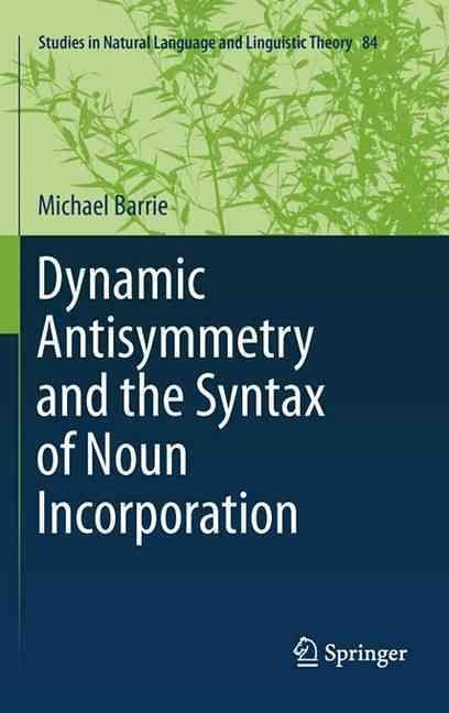 Dynamic Antisymmetry and the Syntax of Noun Incorporation - Michael Barrie