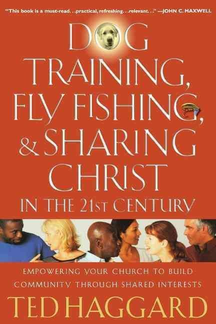 Dog Training, Fly Fishing, and Sharing Christ in the 21st Century - Ted Haggard