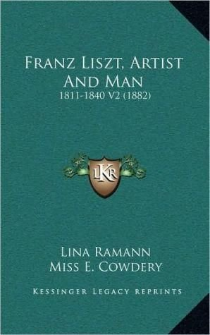 Franz Liszt, Artist and Man - Lina Ramann