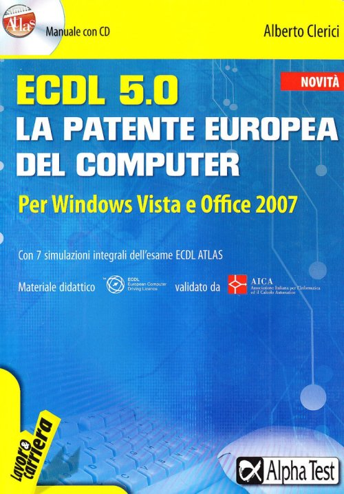 ECDL. 5.0. La patente europea del computer. Per Windows Vista e Office 2007. Con CD-ROM - Clerici Alberto