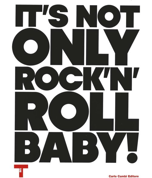 It's not only Rock'n'Roll, baby! Ediz. italiana e inglese - Sans J. (cur.)