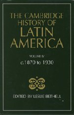 The Cambridge History of Latin America, Volume 4: c. 1870-1930 - Leslie Bethell