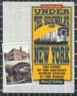 Under the Sidewalks of New York: The Story of the Greatest Subway System in the World - Brian J. Cudahy