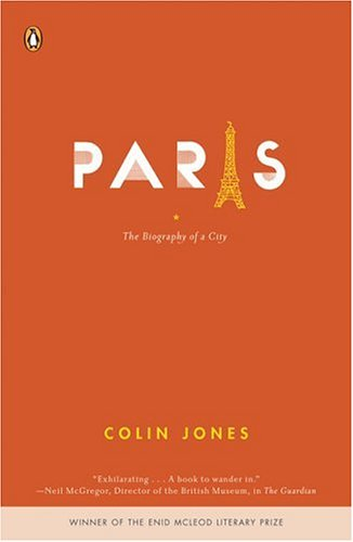 Paris: The Biography of a City - Colin Jones