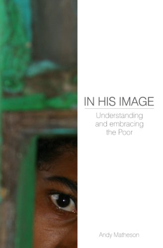 In His Image: Understanding and Embracing the Poor (Deep Church) - Andy Matheson