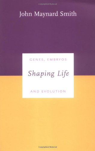Shaping Life: Genes, Embryos and Evolution (Darwinism Today series) - John E. Smith