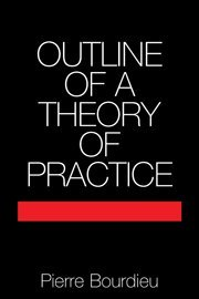 Outline of a Theory of Practice (Cambridge Studies in Social and Cultural Anthropology) - Pierre Bourdieu