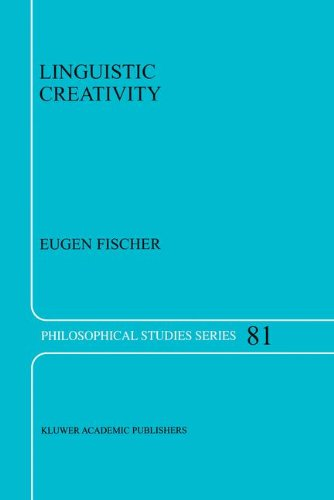 Linguistic Creativity - Exercises in `Philosophical Therapy' (PHILOSOPHICAL STUDIES SERIES Volume 81) - Eugen Fischer
