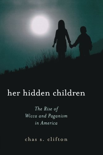 Her Hidden Children: The Rise of Wicca And Paganism in America - Chas S. Clifton
