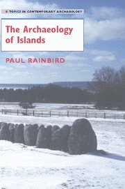 The Archaeology of Islands (Topics in Contemporary Archaeology) - Paul Rainbird