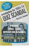 Prime Time and Misdemeanors: Investigating the 1950s TV Quiz Scandal A D.A.'s Account - Joseph Stone; Tim Yohn