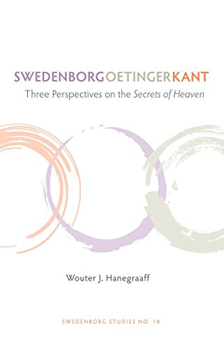 Swedenborg, Oetinger, Kant: Three Perspectives on the Secrets of Heaven - Wouter J. Hanegraaff