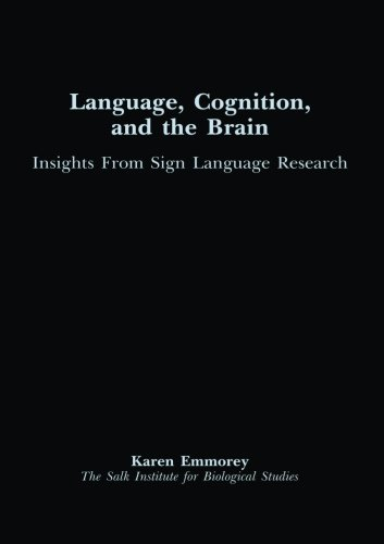 Language, Cognition, and the Brain: Insights From Sign Language Research - Karen Emmorey