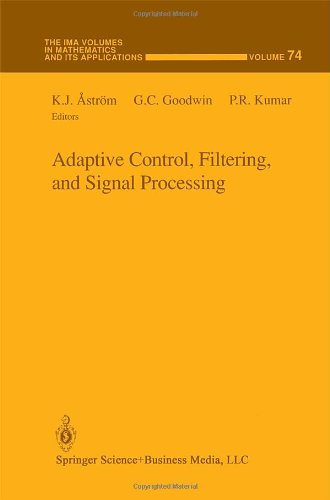 Adaptive Control, Filtering, and Signal Processing (The IMA Volumes in Mathematics and its Applications) - K.J. Astr?m; G.C. Goodwin; P.R. Kumar