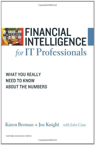 Financial Intelligence for IT Professionals: What You Really Need to Know About the Numbers (Financial Intelligence) - Karen Berman, Joe Knight, John Case