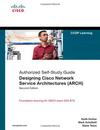 Designing Cisco Network Service Architectures (ARCH) (Authorized Self-Study Guide) (2nd Edition) - Keith T. Hutton; Mark D. Schofield; Diane Teare
