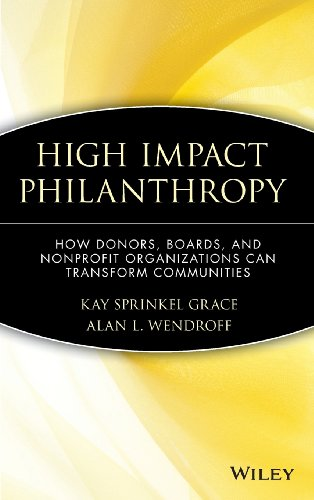 High Impact Philanthropy: How Donors, Boards, and Nonprofit Organizations Can Transform Communities - Alan L. Wendroff; Kay Sprinkel Grace
