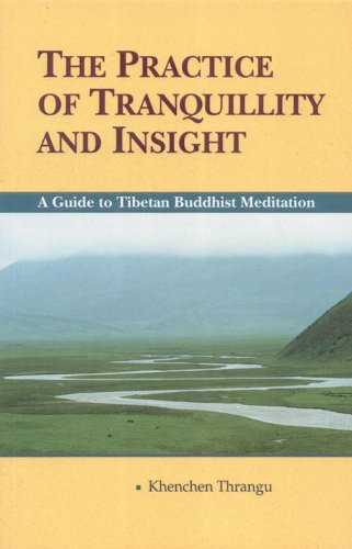 The Practice of Tranquillity  &  Insight: A Guide to Tibetan Buddhist Meditation - Khenchen Thrangu Rinpoche
