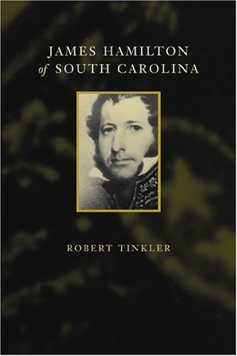 James Hamilton of South Carolina (Southern Biography Series) - Robert Tinkler