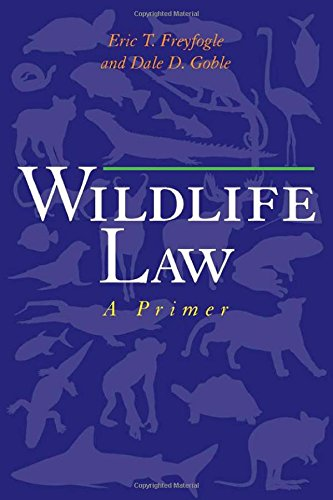 Wildlife Law: A Primer - Eric T. Freyfogle; Dale D. Goble