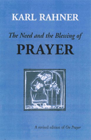 The Need and the Blessing of Prayer - Karl Rahner SJ; Sean McEvenue