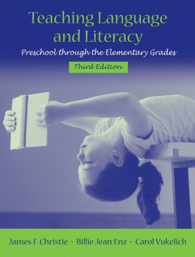 Teaching Language and Literacy: Preschool Through the Elementary Grades (3rd Edition) - James F. Christie; Carol Vukelich; Billie Jean Enz