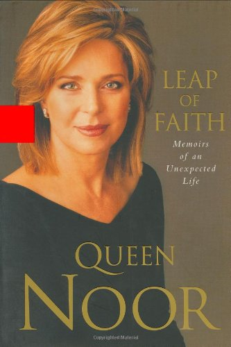 Leap of Faith: Memoirs of an Unexpected Life - Queen Noor