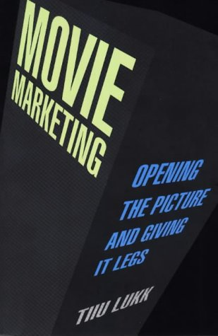 Movie Marketing: Opening the Picture and Giving It Legs - Tiiu Lukk