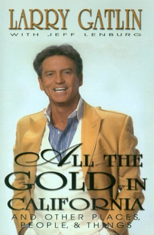 All the Gold in California And Other Places, People  &  Things - Larry Gatlin; Jeff Lenburg