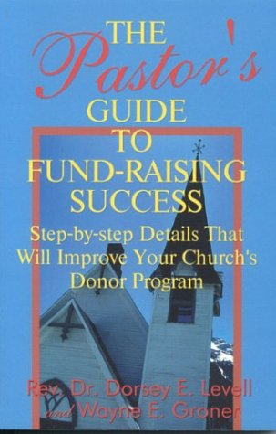 The Pastor's Guide to Fund-Raising Success - Dorsey E. Levell; Wayne E. Groner
