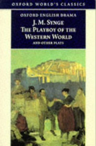 The Playboy of the Western World and Other Plays: Riders to the Sea; The Shadow of the Glen; The Tinker's Wedding; The Well of the Saints; T - J. M. Synge