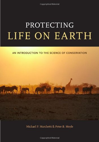 Protecting Life on Earth: An Introduction to the Science of Conservation - Mich?l P. Marchetti; Peter B. Moyle