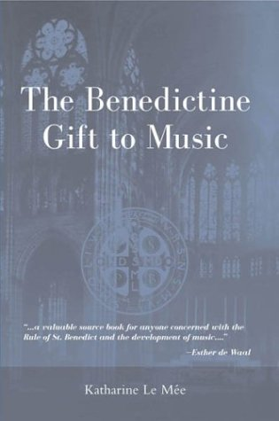 The Benedictine Gift to Music - Katharine Le Mee