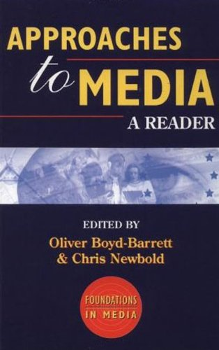 Approaches to Media: A Reader (Foundations in Media) - Chris Newbold; Oliver Boyd-Barrett