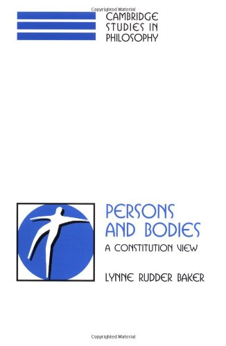 Persons and Bodies: A Constitution View (Cambridge Studies in Philosophy) - Lynne Rudder Baker