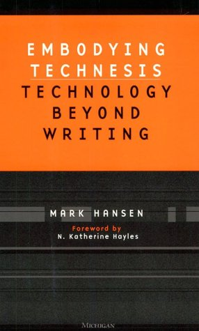 Embodying Technesis: Technology beyond Writing (Studies in Literature and Science) - Mark B.N. Hansen