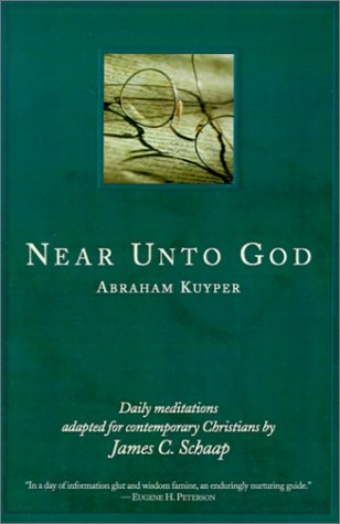 Near Unto God: Daily Meditations Adapted for Contemporary Christians - Abraham Kuyper