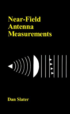 Near-Field Antenna Measurements (Antenna Library) (Artech House Antenna Library) - Dan Slater