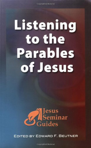 Listening to the Parables of Jesus (Jesus Seminar Guides Vol 2) - Edward F. Beutner