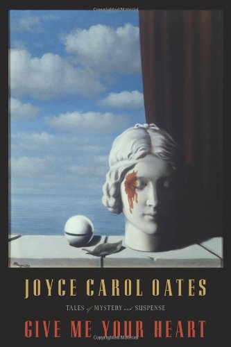 Give Me Your Heart: Tales of Mystery and Suspense (Otto Penzler Books) - Joyce Carol Oates